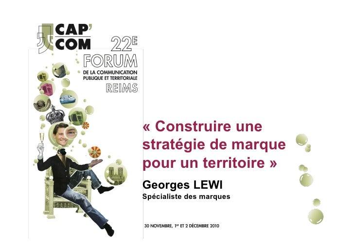 « Construire unestratégie de marquepour un territoire »Georges LEWISpécialiste des marques
