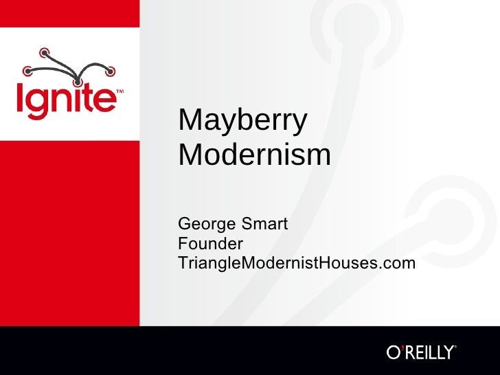 Mayberry Modernism <ul><li>George Smart </li></ul><ul><li>Founder </li></ul><ul><li>TriangleModernistHouses.com </li></ul>