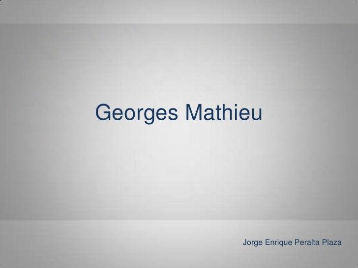 Georges Mathieu                  Jorge Enrique Peralta Plaza
