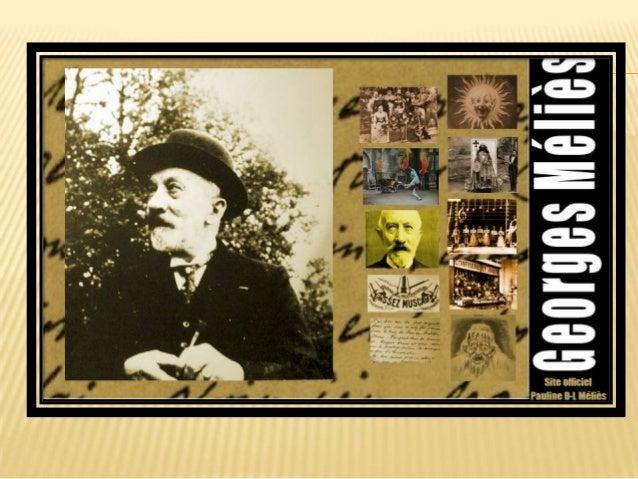 .  Georges Méliès  París, 1861 - id., 1938) Director y productor de cine francés. En 1895, fecha en que era director del T...