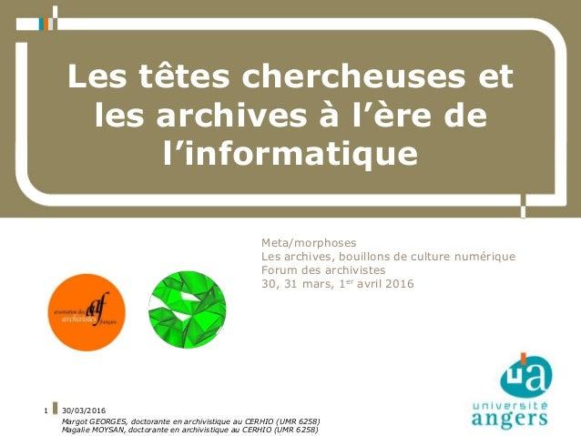 30/03/2016 Margot GEORGES, doctorante en archivistique au CERHIO (UMR 6258) Magalie MOYSAN, doctorante en archivistique au...