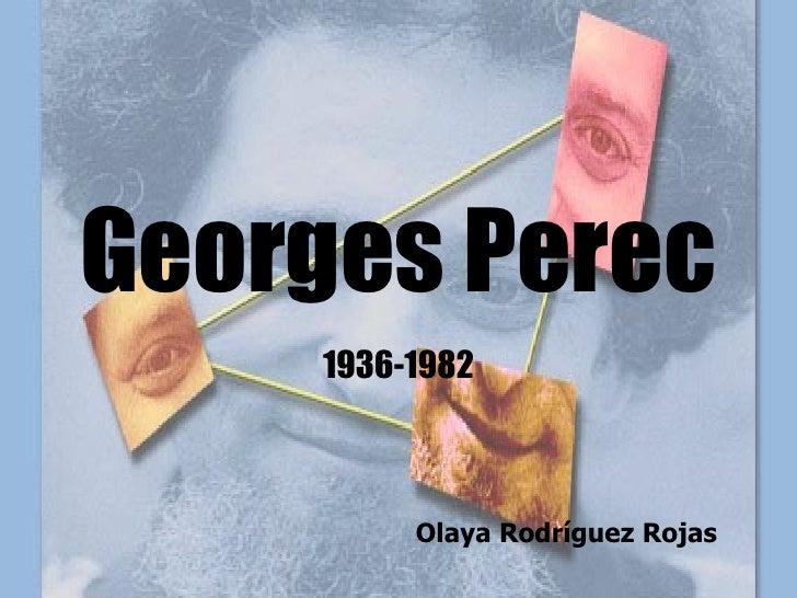 Georges Perec 1936-1982 Olaya Rodríguez Rojas