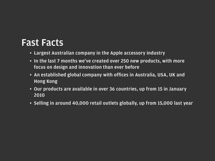 Fast Facts  • Largest Australian company in the Apple accessory industry  • In the last 7 months we've created over 250 ...