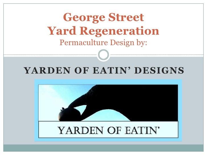 George Street Yard RegenerationPermaculture Design by:<br />Yarden of Eatin' Designs<br />