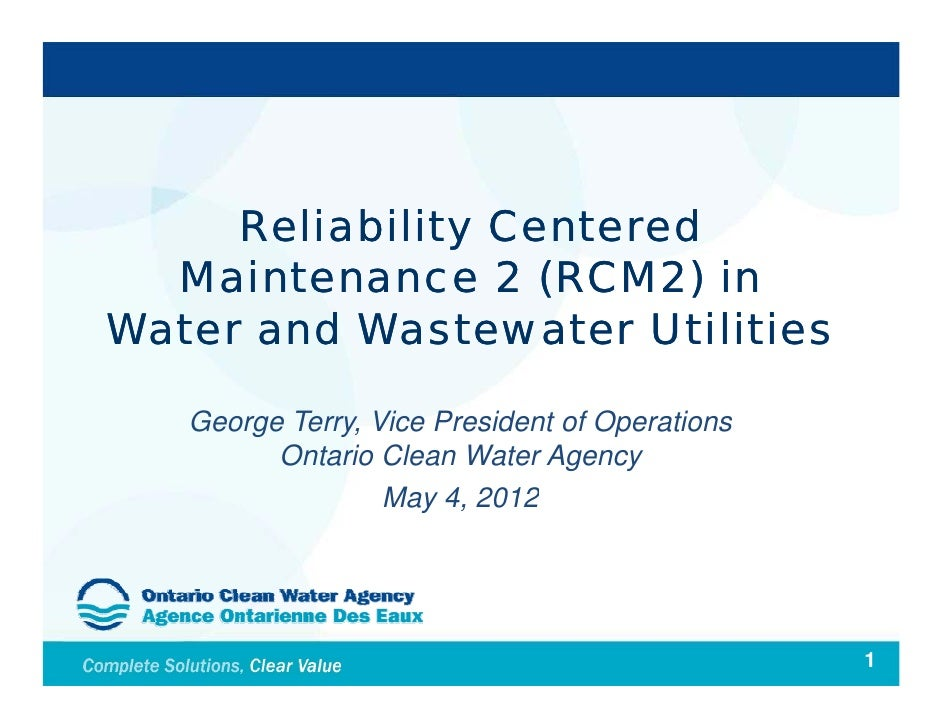 Reliability Centered  Maintenance 2 (RCM2) inWaterW t and Wastewater Utilities        dW t        t Utiliti   George Terry...