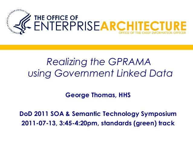 Realizing the GPRAMAusing Government Linked DataGeorge Thomas, HHSDoD 2011 SOA & Semantic Technology Symposium2011-07-13, ...