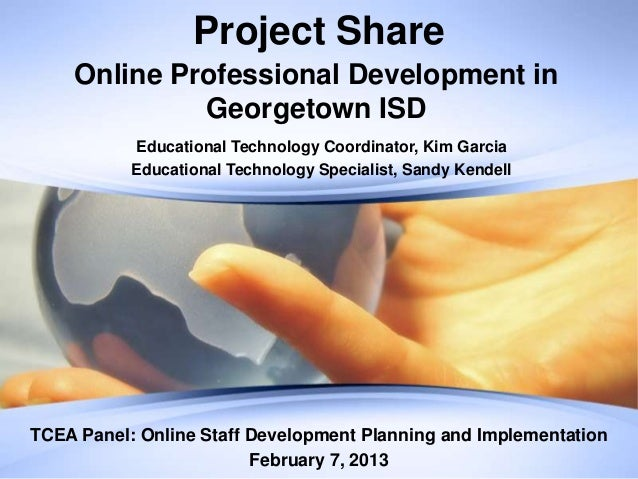 Project Share    Online Professional Development in             Georgetown ISD           Educational Technology Coordinato...