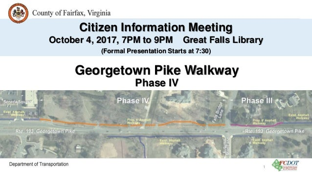 Georgetown Pike Walkway Phase IV Citizen Information Meeting October 4, 2017, 7PM to 9PM Great Falls Library (Formal Prese...