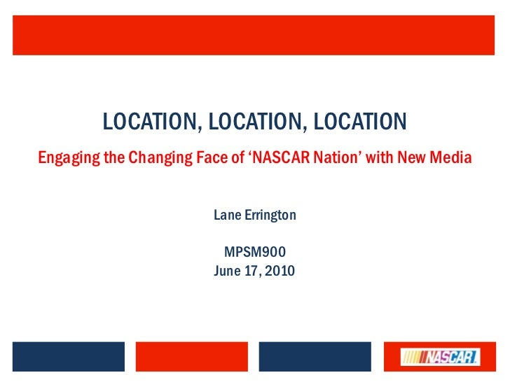 "LOCATION, LOCATION, LOCATIONEngaging the Changing Face of ""NASCAR Nation"" with New Media                        Lane Errin..."