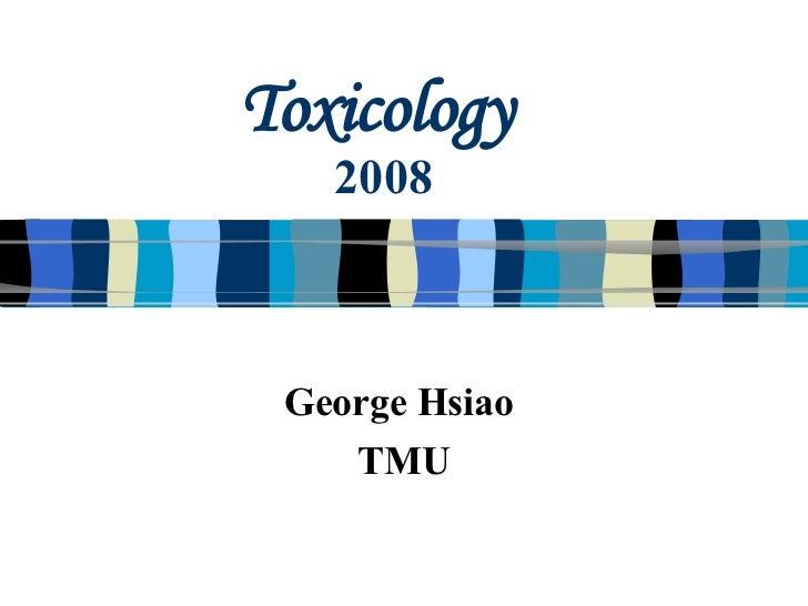 Toxicology   2008 George Hsiao TMU