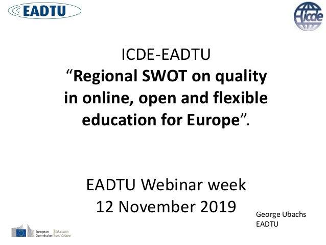 "ICDE-EADTU ""Regional SWOT on quality in online, open and flexible education for Europe"". EADTU Webinar week 12 November 20..."