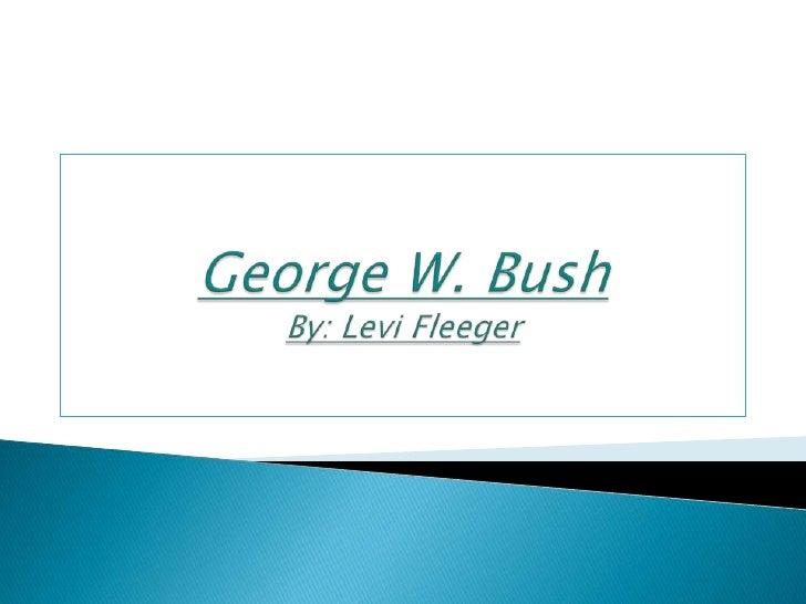 George W. BushBy: Levi Fleeger <br />