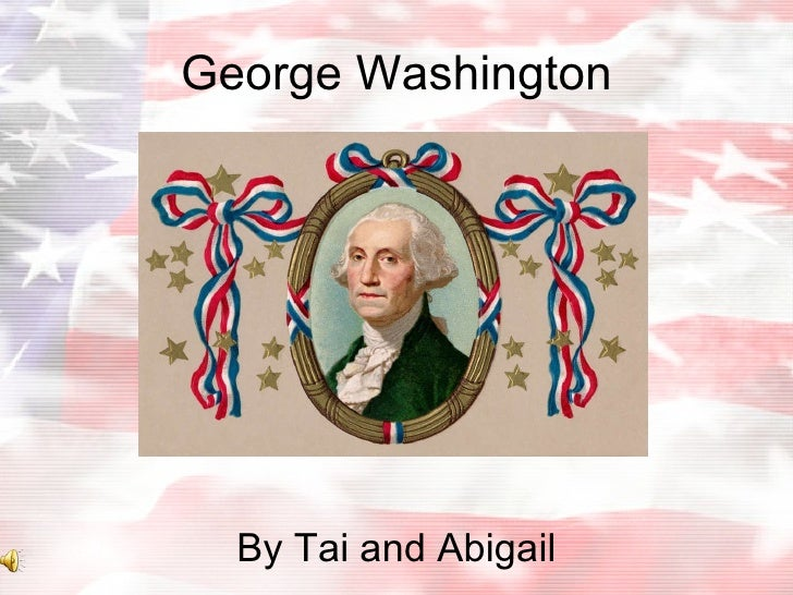 George Washington By Tai and Abigail