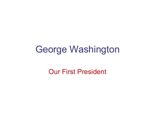 George WashingtonOur First President