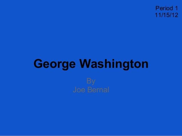 George WashingtonByJoe BernalPeriod 111/15/12
