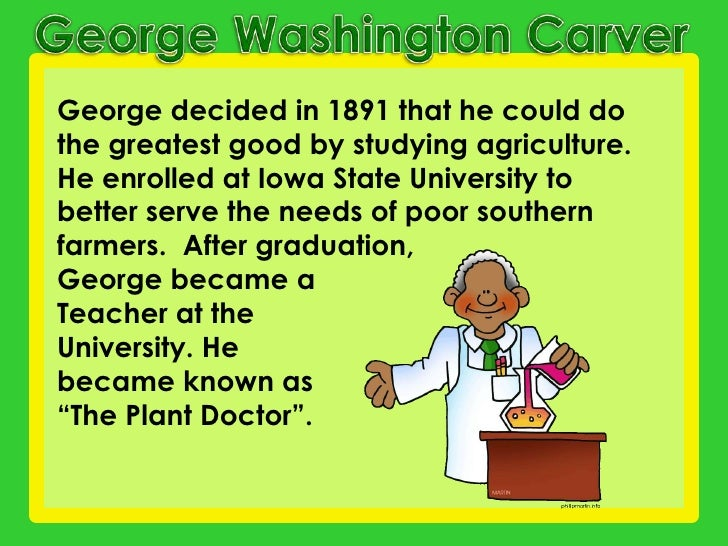 george washington and why he was Interesting facts about george washington carver growing up george had been known as carver's george when he started school he went by george carver.