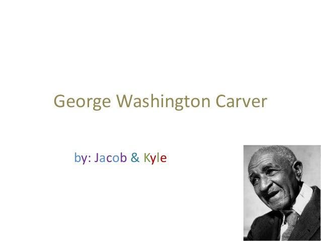 George Washington Carver by: Jacob & Kyle