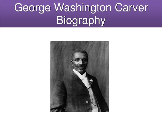 A biography of george washington carver