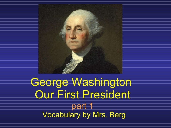 George Washington  Our First President part 1 Vocabulary by Mrs. Berg
