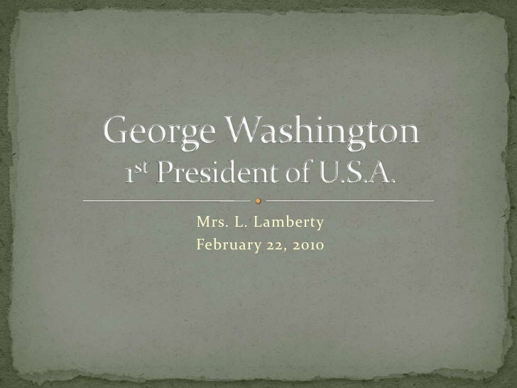 Mrs. L. Lamberty<br />February 22, 2010<br />George Washington1st President of U.S.A.<br />