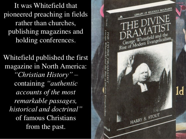 whitefield evangelist for god George whitefield (1714–1770) is remembered as a spirited revivalist, a catalyst for the great awakening, and a founder of the evangelical movement in america but whitefield was also a citizen of the british empire who used his political savvy and theological creativity to champion the cause of imperial expansion.