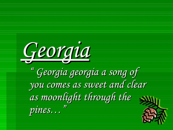 "Georgia ""  Georgia georgia a song of you comes as sweet and clear as moonlight through the pines…"""