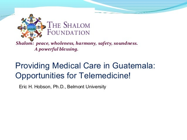 Shalom: peace, wholeness, harmony, safety, soundness. A powerful blessing. Providing Medical Care in Guatemala: Opportunit...