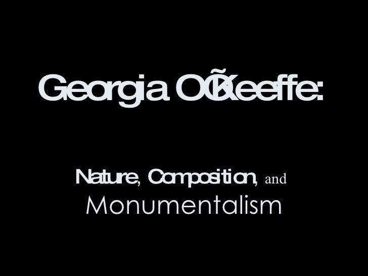 Georgia O'Keeffe:   Nature ,  Composition ,  and   Monumentalism