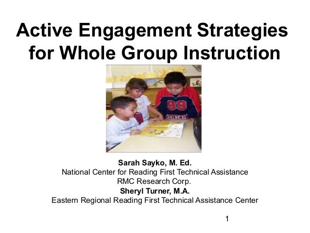 Active Engagement Strategies for Whole Group Instruction  Sarah Sayko, M. Ed. National Center for Reading First Technical ...