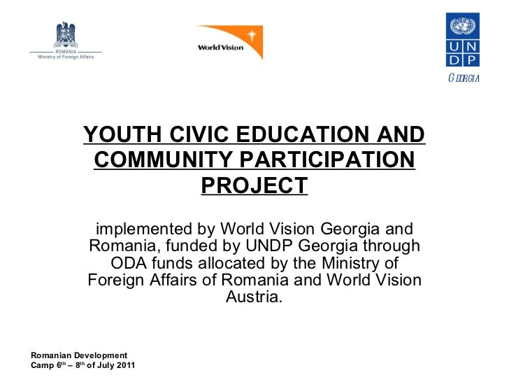 YOUTH CIVIC EDUCATION AND COMMUNITY PARTICIPATION PROJECT implemented by World Vision Georgia and Romania, funded by UNDP ...