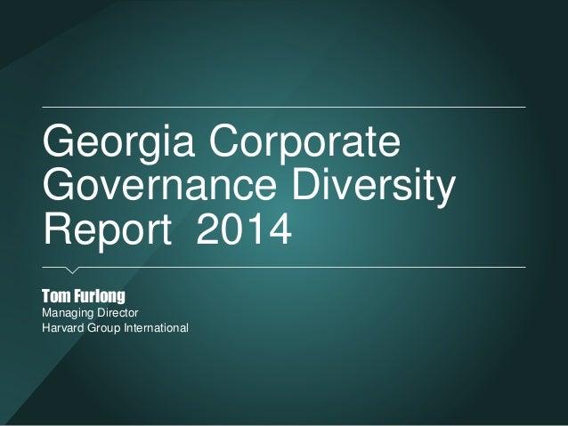 Georgia Corporate Governance Diversity Report 2014 Tom Furlong Managing Director Harvard Group International