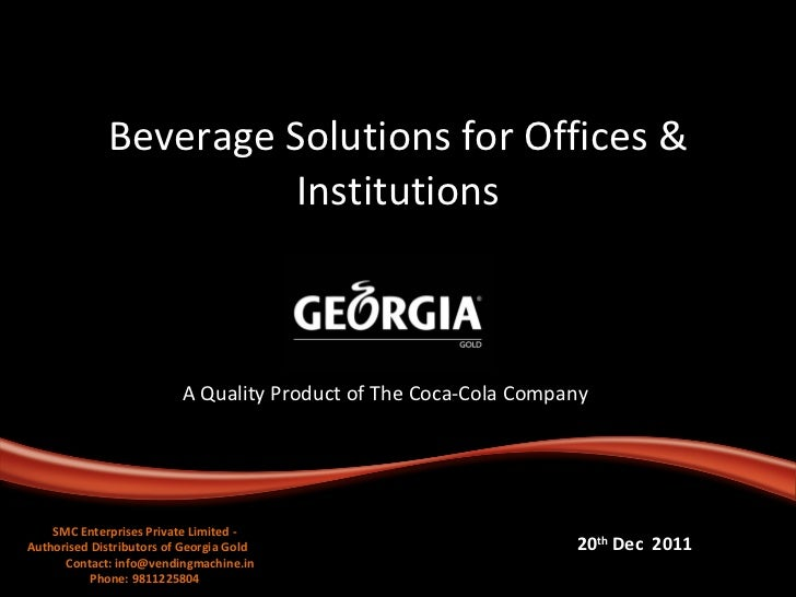Beverage Solutions for Offices & Institutions A Quality Product of The Coca-Cola Company 20 th  Dec  2011 SMC Enterprises ...