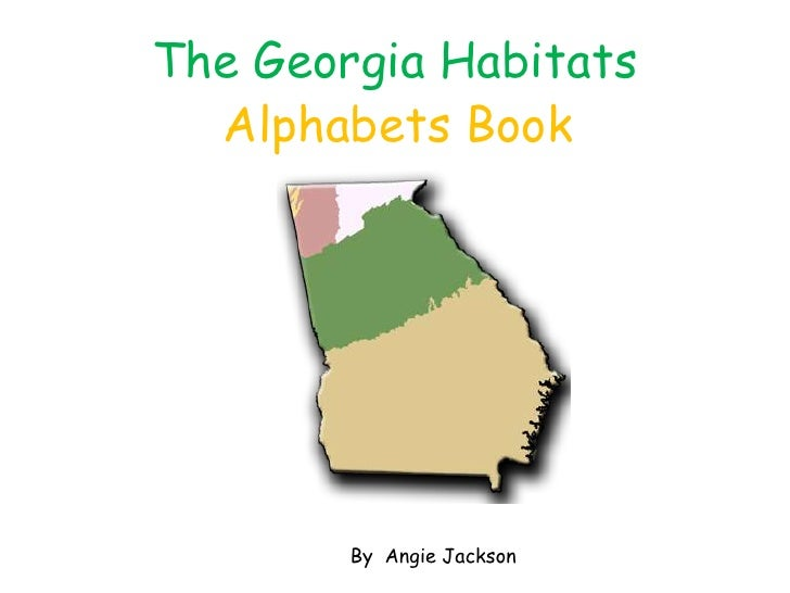 The Georgia Habitats<br />Alphabets Book<br />By  Angie Jackson<br />