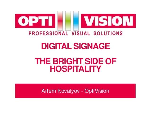 DIGITAL SIGNAGE THE BRIGHT SIDE OF HOSPITALITY Artem Kovalyov - OptiVision