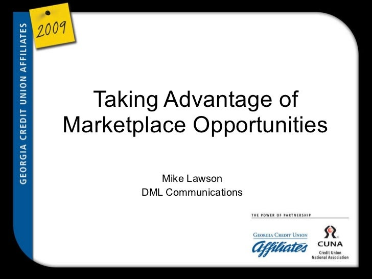 Taking Advantage of Marketplace Opportunities Mike Lawson DML Communications