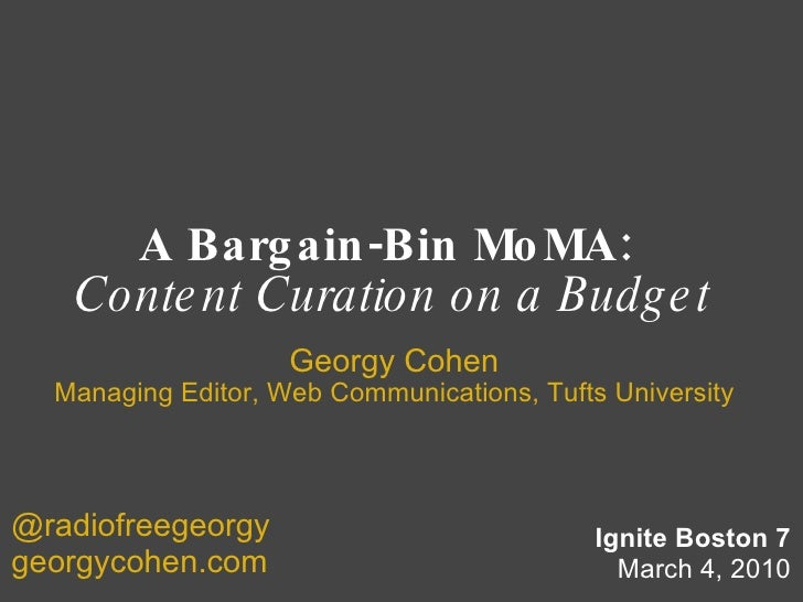 A Bargain-Bin MoMA:  Content Curation on a Budget Georgy Cohen Managing Editor, Web Communications, Tufts University Ignit...