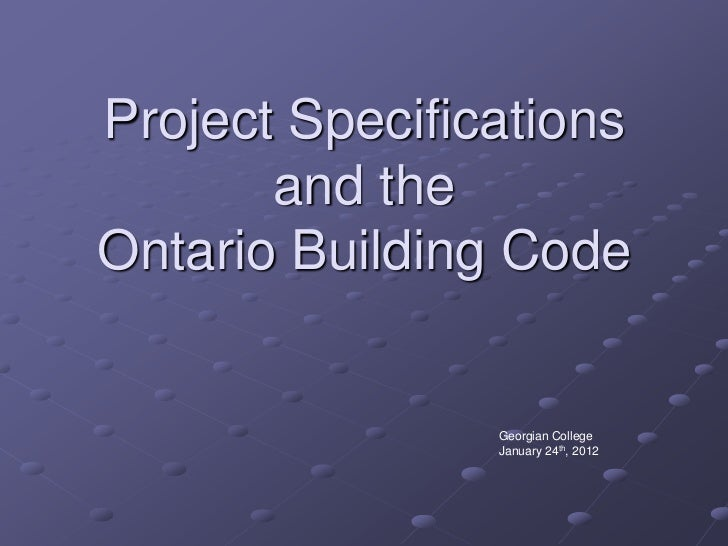 Project Specifications       and theOntario Building Code                Georgian College                January 24th, 2012