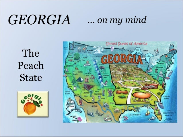 GEORGIA   … on my mind  The Peach State