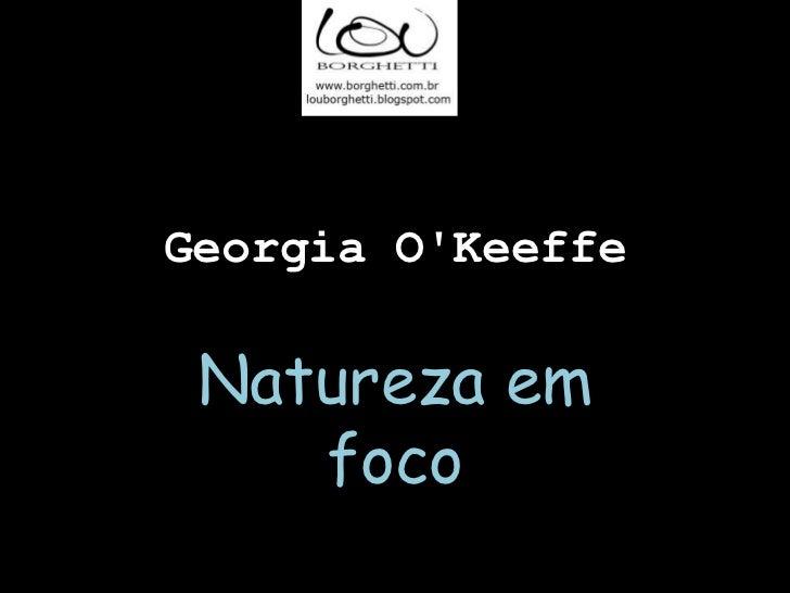 Georgia OKeeffe Natureza em    foco
