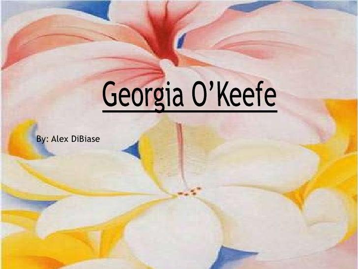 Georgia O'Keefe<br />By: Alex DiBiase<br />
