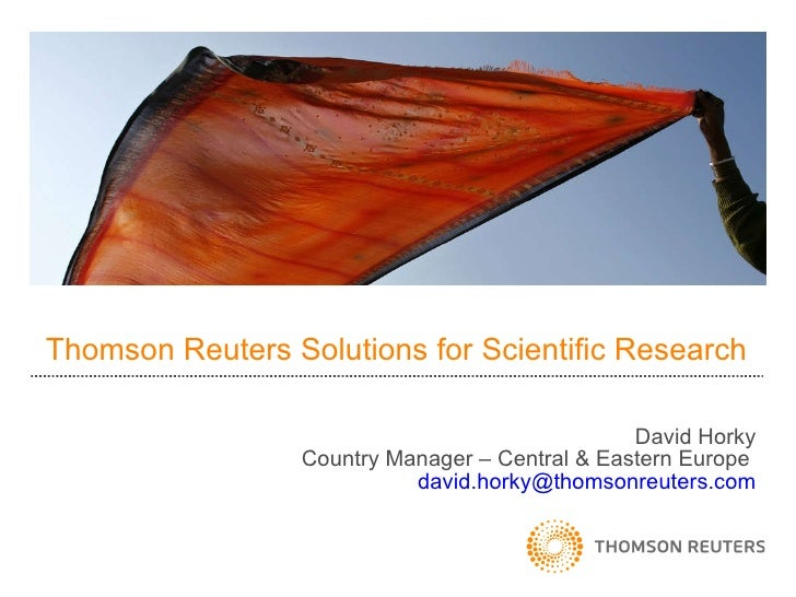 Thomson Reuters Solutions for Scientific Research David Horky Country Manager – Central & Eastern Europe   david.horky@ th...