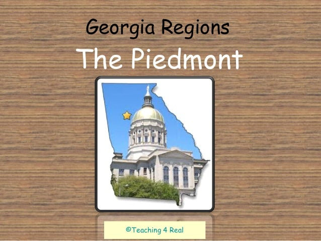 Georgia Regions  The Piedmont  ©Teaching 4 Real