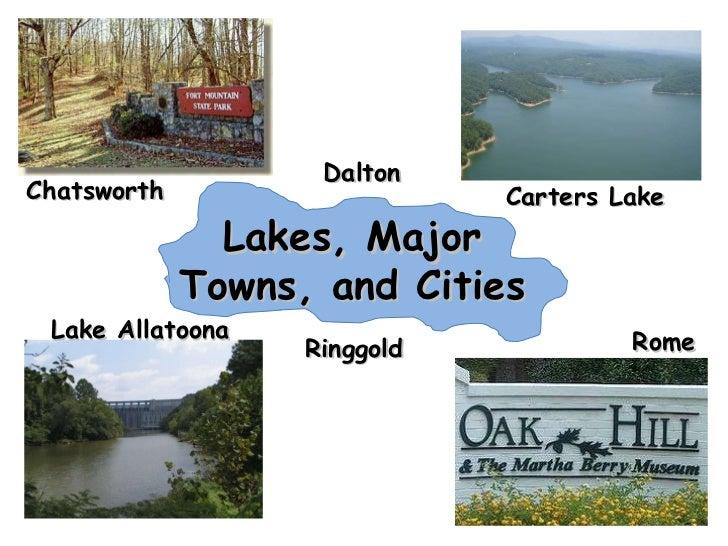 Lake Allatoona Carters Lake Lakes, Major Towns, and Cities Ringgold Rome Chatsworth Dalton