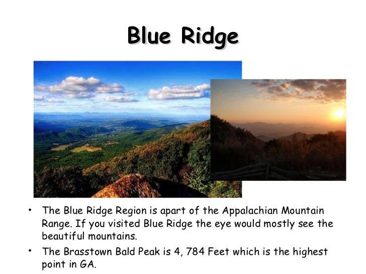 Blue Ridge <ul><li>The Blue Ridge Region is apart of the Appalachian Mountain Range. If you visited Blue Ridge the eye wou...
