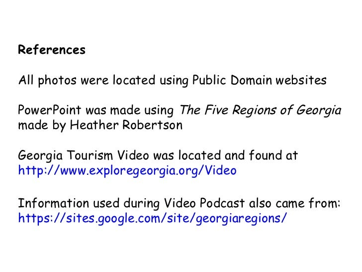 References All photos were located using Public Domain websites PowerPoint was made using  The Five Regions of Georgia   m...