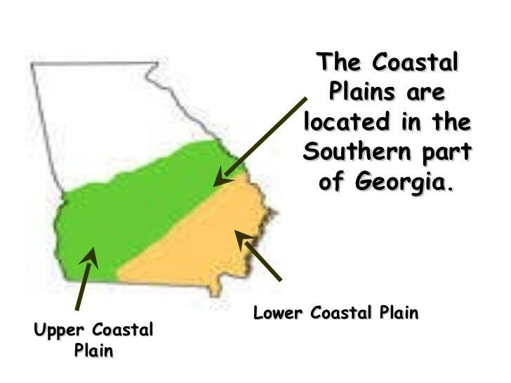 The Coastal Plains are located in the Southern part of Georgia. Upper Coastal Plain Lower Coastal Plain