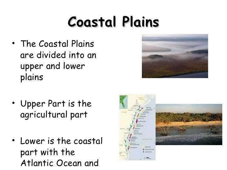 Coastal Plains <ul><li>The Coastal Plains are divided into an upper and lower plains </li></ul><ul><li>Upper Part is the a...