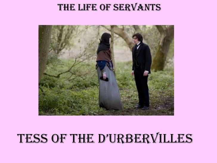 The Life of Servants<br />Tess of The D'Urbervilles<br />