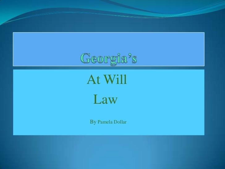 Georgia's<br />At Will<br />                       Law<br />By Pamela Dollar <br />