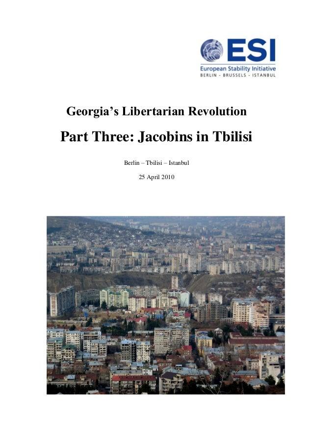 Georgia's Libertarian Revolution Part Three: Jacobins in Tbilisi Berlin – Tbilisi – Istanbul 25 April 2010